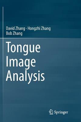 Tongue Image Analysis - Zhang, David, and Zhang, Hongzhi, and Zhang, Bob