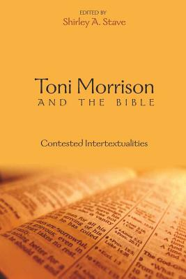 Toni Morrison and the Bible: Contested Intertextualities - Stave, Shirley A (Editor)