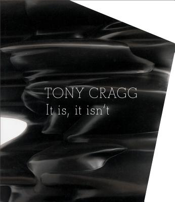 Tony Cragg: It Is, It Isn't - Cragg, Tony, and Loy, Mina (Text by), and Wood, John (Text by)