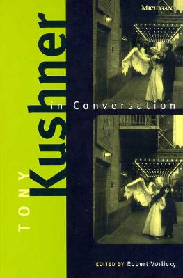 Tony Kushner in Conversation - Vorlicky, Robert (Editor), and Kushner, Tony, Professor