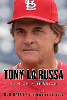 Tony La Russa: Man on a Mission - Rains, Rob