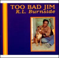 Too Bad Jim - R.L. Burnside