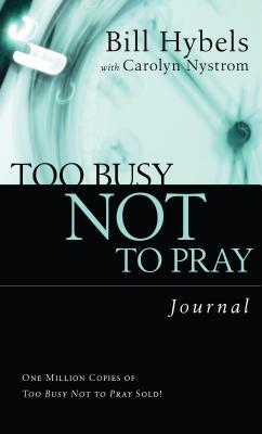 Too Busy Not to Pray Journal: Basic Christianity - Hybels, Bill, and Nystrom, Carolyn, Ms.