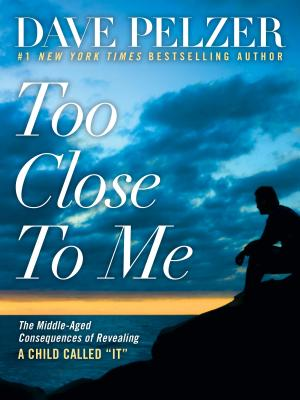 """Too Close to Me: The Middle-Aged Consequences of Revealing a Child Called """"It"""" - Pelzer, Dave, and Pelzer, David J"""