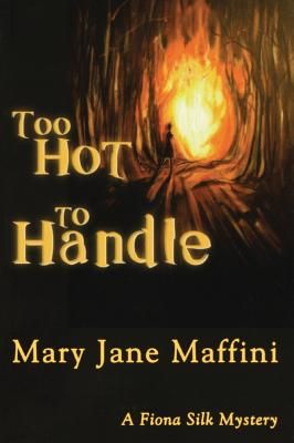 Too Hot to Handle: A Fiona Silk Mystery - Maffini, Mary Jane