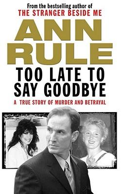 Too Late to Say Goodbye - Rule, Ann