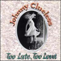 Too Late, Too Loud - Johnny Clueless