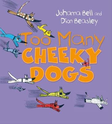 Too Many Cheeky Dogs - Bell, Johanna