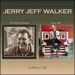Too Old to Change/Jerry Jeff - Jerry Jeff Walker