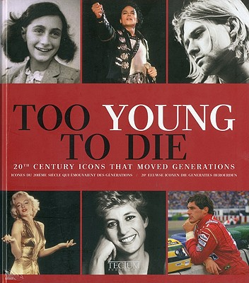 Too Young to Die: 20th Century Icons That Moved Generations/20e Eeuswe Iconen Die Generaties Beroerden/Icones Du 20e Siecle Qui Ont Emu Des Generations - Krols, Birgit, and Mortelmans, Hilde (Translated by), and Hollanders-Favart, Dominique (Translated by)