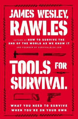 Tools for Survival: What You Need to Survive When You're on Your Own - Rawles