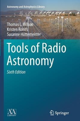Tools of Radio Astronomy - Wilson, Thomas L, and Rohlfs, Kristen, and Huttemeister, Susanne