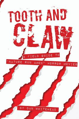 Tooth and Claw: A Field Guide to Nature Bites Back Movies. - Whitehead, Dan
