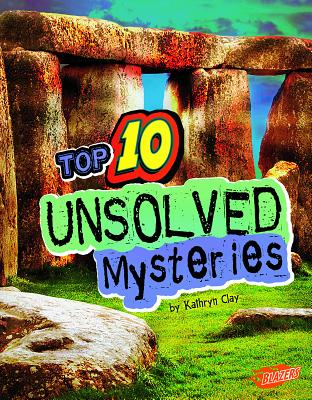 Top 10 Unsolved Mysteries - Clay, Kathryn, and Fox, Barbara J (Consultant editor), and Nichols, Andrew (Consultant editor)