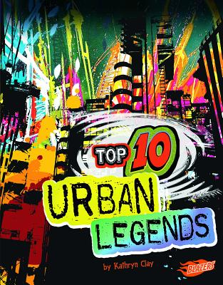 Top 10 Urban Legends - Clay, Kathryn, and Fox, Barbara J (Consultant editor), and Nichols, Andrew (Consultant editor)