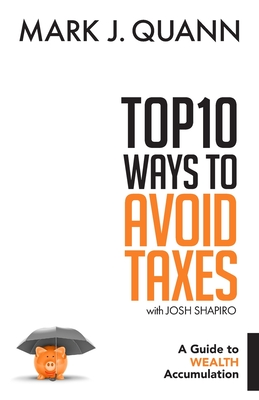Top 10 Ways to Avoid Taxes: A Guide to Wealth Accumulation - Shapiro, Josh, and Quann, Mark J