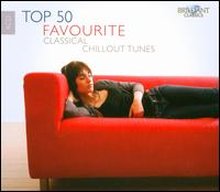 Top 50 Favourite Classical Chillout Tunes - Alexander Goldenweiser (piano); Alexander Warenberg (piano); Alexandre Dubach (violin); Angharad Gruffydd Jones (soprano);...
