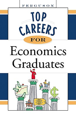 Top Careers for Economics Graduates - Facts on File, Inc, and Ferguson Publishing (Creator)