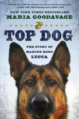 Top Dog: The Story of Marine Hero Lucca - Goodavage, Maria