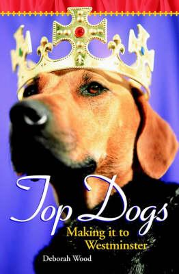 Top Dogs: Making It to Westminster - Wood, Deborah