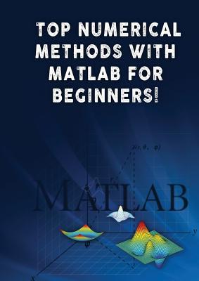 Top Numerical Methods With Matlab For Beginners! - Besedin, Andrei