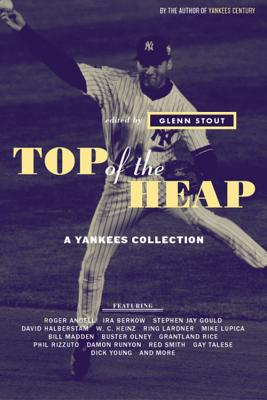 Top of the Heap: A Yankees Collection - Stout, Glenn (Editor)