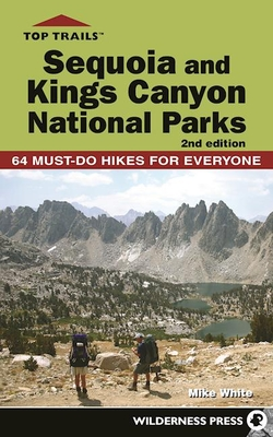 Top Trails: Sequoia and Kings Canyon National Parks: 50 Must-Do Hikes for Everyone - White, Mike