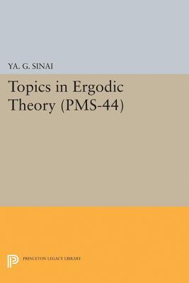 Topics in Ergodic Theory (PMS-44), Volume 44 - Sinai, Iakov Grigorevich