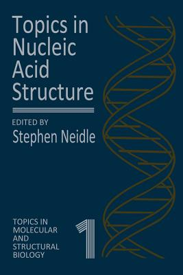 Topics in Nucleic Acid Structure - Neidle, Stephen (Editor)