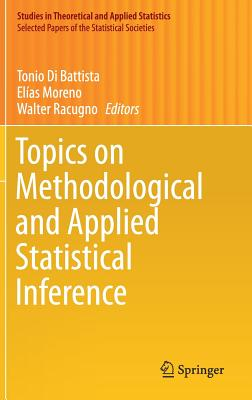Topics on Methodological and Applied Statistical Inference - Di Battista, Tonio (Editor), and Moreno, Elias (Editor), and Racugno, Walter (Editor)