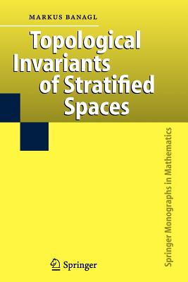 Topological Invariants of Stratified Spaces - Banagl, Markus
