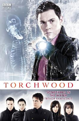 Torchwood: Something in the Water - Baxendale, Trevor