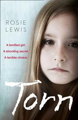 Torn: A Terrified Girl. a Shocking Secret. a Terrible Choice. - Lewis, Rosie