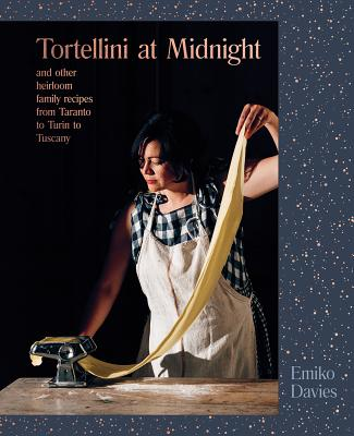 Tortellini at Midnight: and other heirloom family recipes from Taranto to Turin to Tuscany - Davies, Emiko