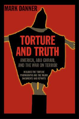 Torture and Truth: America, Abu Ghraib, and the War on Terror - Danner, Mark