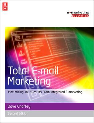 Total E-mail Marketing: Maximizing Your Results from Integrated E-Marketing - Chaffey, Dave
