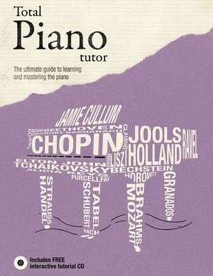 Total Piano Tutor: The Ultimate Guide to Learning and Mastering the Piano - Burrows, Terry