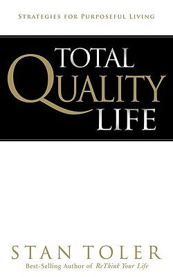 Total Quality Life: Strategies for Purposeful Living - Toler, Stan