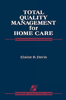 Total Quality Management for Home Care - Davis, Elaine R, CPHQ, and Davis, Paul K, and Davis, Harold