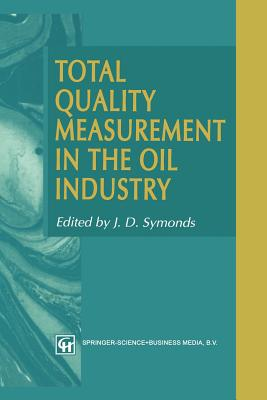 Total Quality Measurement in the Oil Industry - Symonds, J. D. (Editor)