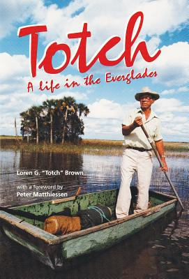 Totch: A Life in the Everglades - Brown, Loren G
