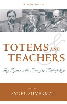 Totems and Teachers: Key Figures in the History of Anthropology - Silverman, Sydel (Editor)