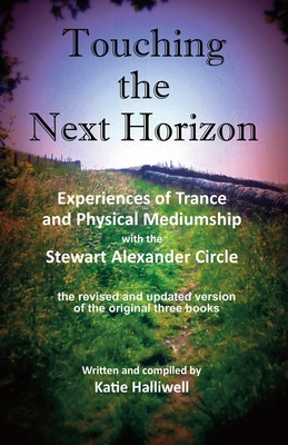 Touching the Next Horizon: Experiences of Trance and Physical Phenomena with the Stewart Alexander Circle - Halliwell, Katie