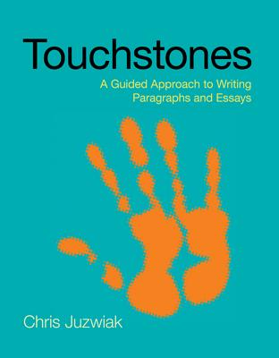Touchstones: A Guided Approach to Writing Paragraphs and Essays - Juzwiak, Chris