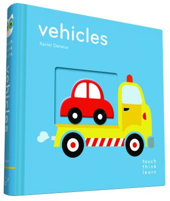 Touchthinklearn: Vehicles: (board Books for Baby Learners, Touch Feel Books for Children) - Deneux, Xavier