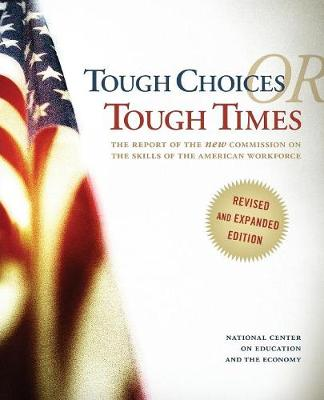 Tough Choices or Tough Times: The Report of the New Commission on the Skills of the American Workforce - National Center on Education and the Economy