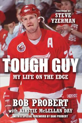 Tough Guy: My Life on the Edge - Probert, Bob, and Day, Kirstie McLellan, and Yzerman, Steve (Foreword by)