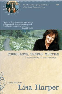 Tough Love, Tender Mercies: Three Short Stops in the Minor Prophets - Harper, Lisa