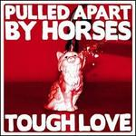 Tough Love - Pulled Apart by Horses