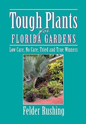 Tough Plants for Florida Gardens - Rushing, Felder, and Quayside